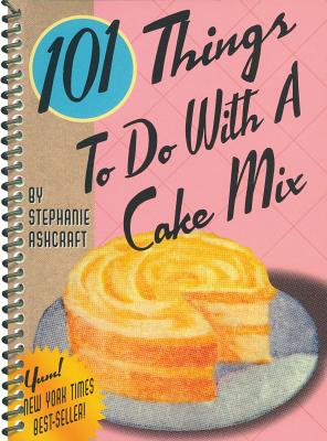 101 Things to Do With a Cake Mix By Ashcraft, Stephanie